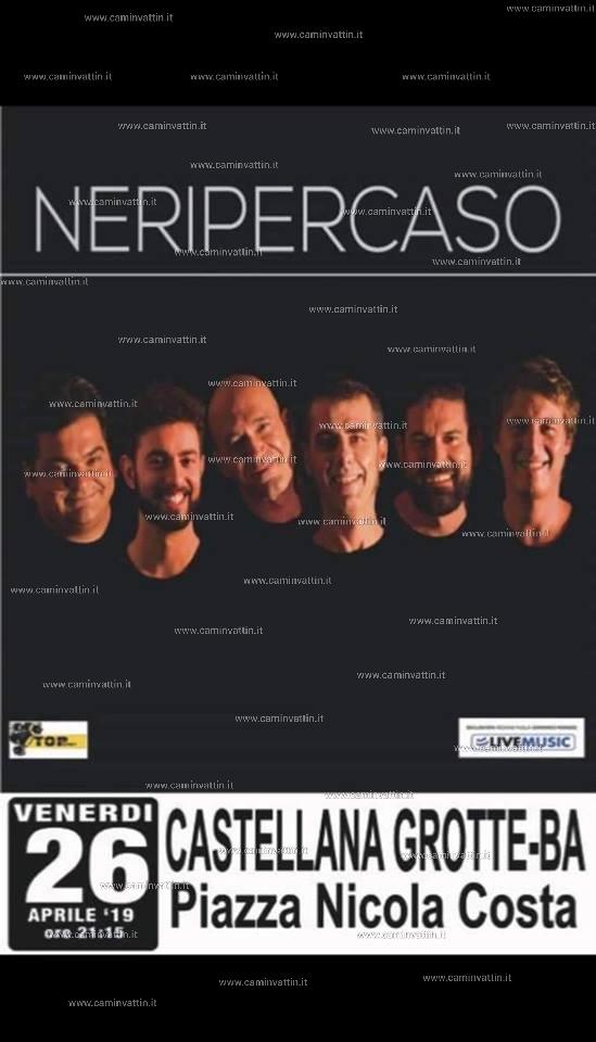NERI PER CASO in concerto a Castellana Grotte